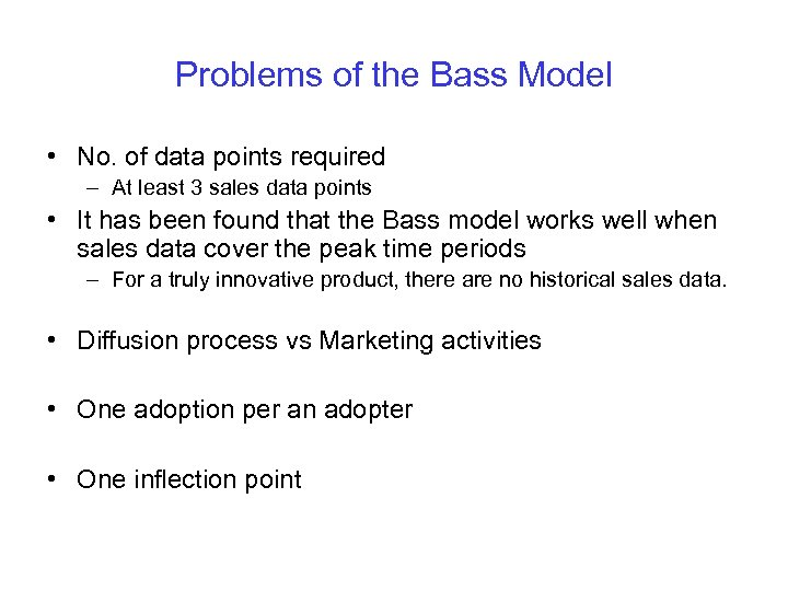 Problems of the Bass Model • No. of data points required – At least