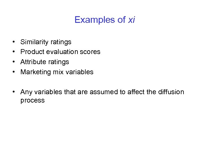 Examples of xi • • Similarity ratings Product evaluation scores Attribute ratings Marketing mix