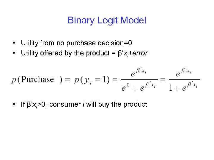 Binary Logit Model • Utility from no purchase decision=0 • Utility offered by the