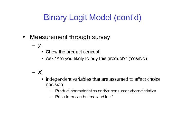 Binary Logit Model (cont'd) • Measurement through survey – yi • Show the product