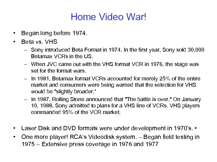 Home Video War! • Began long before 1974. • Beta vs. VHS – Sony