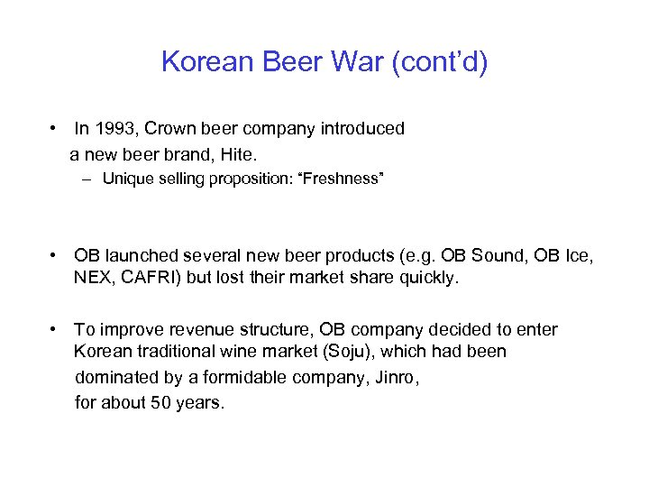 Korean Beer War (cont'd) • In 1993, Crown beer company introduced a new beer
