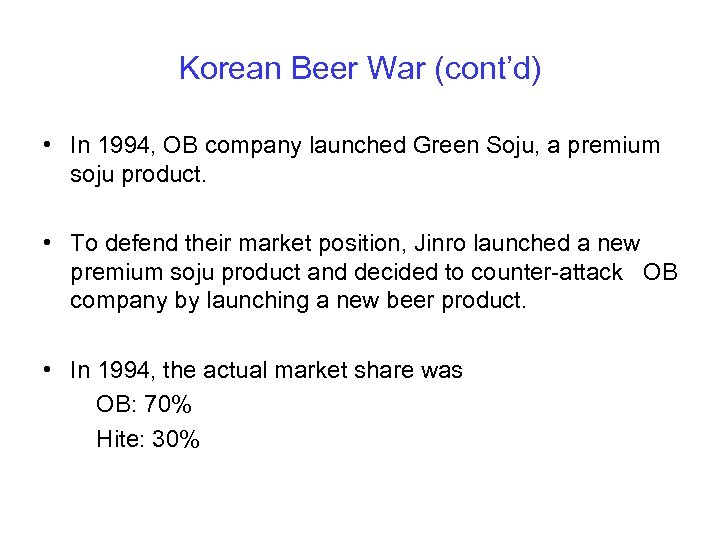 Korean Beer War (cont'd) • In 1994, OB company launched Green Soju, a premium