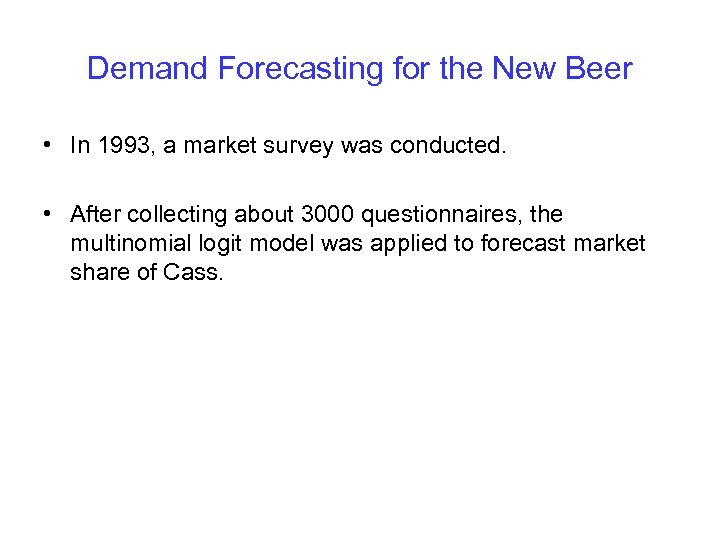 Demand Forecasting for the New Beer • In 1993, a market survey was conducted.