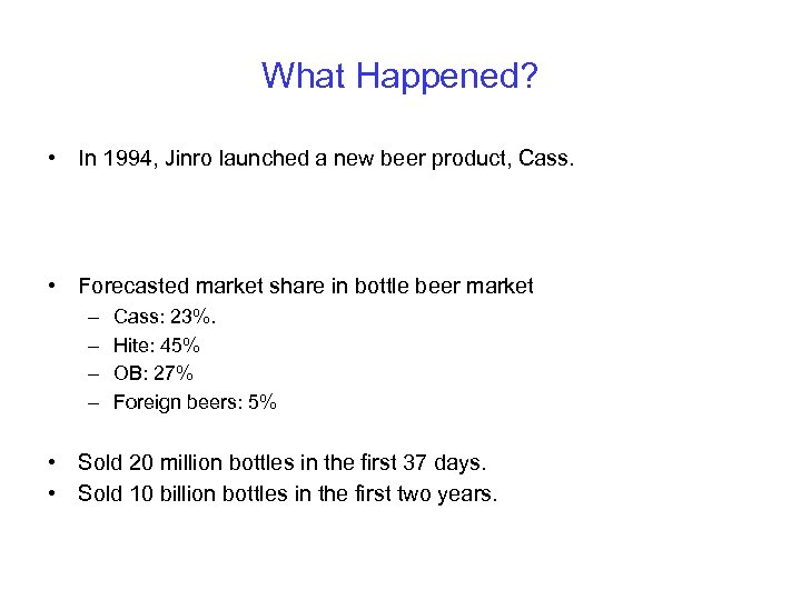 What Happened? • In 1994, Jinro launched a new beer product, Cass. • Forecasted