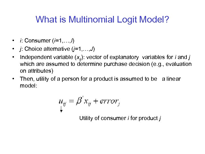 What is Multinomial Logit Model? • i: Consumer (i=1, …, I) • j: Choice