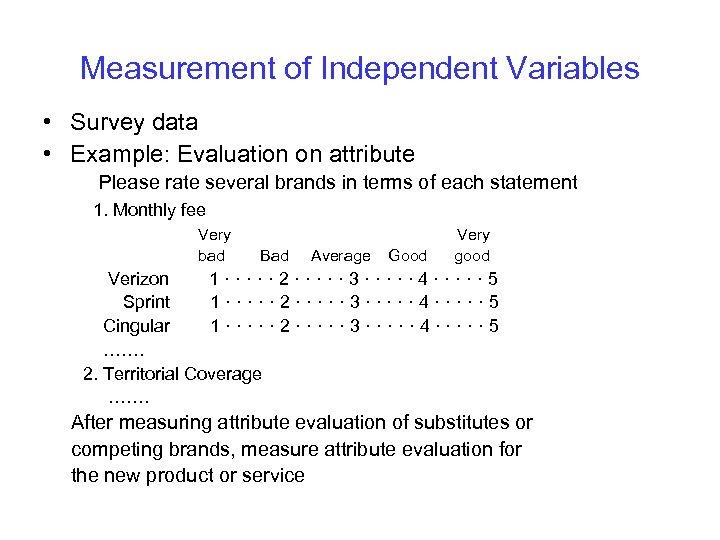 Measurement of Independent Variables • Survey data • Example: Evaluation on attribute Please rate