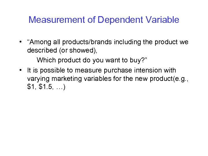 "Measurement of Dependent Variable • ""Among all products/brands including the product we described (or"