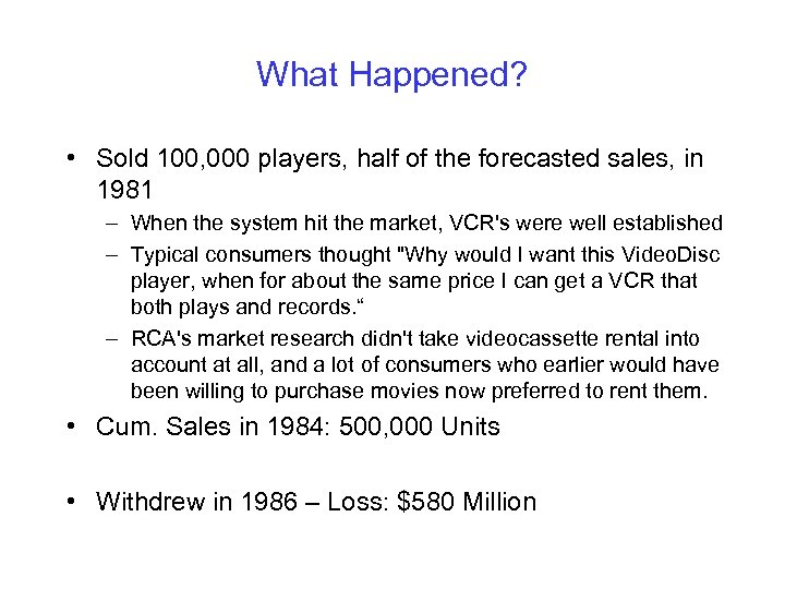 What Happened? • Sold 100, 000 players, half of the forecasted sales, in 1981