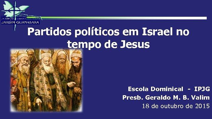 Partidos políticos em Israel no tempo de Jesus Escola Dominical - IPJG Presb. Geraldo