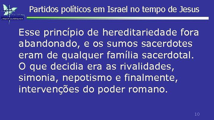 Partidos políticos em Israel no tempo de Jesus Esse princípio de hereditariedade fora abandonado,