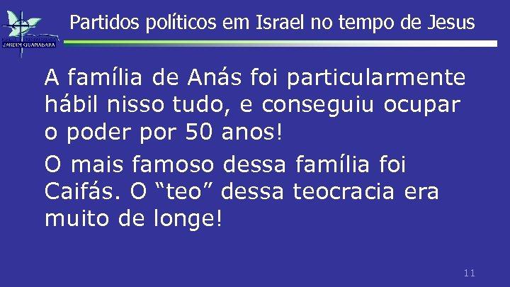 Partidos políticos em Israel no tempo de Jesus A família de Anás foi particularmente
