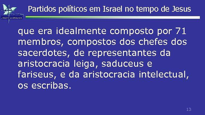 Partidos políticos em Israel no tempo de Jesus que era idealmente composto por 71