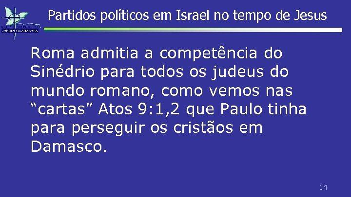Partidos políticos em Israel no tempo de Jesus Roma admitia a competência do Sinédrio
