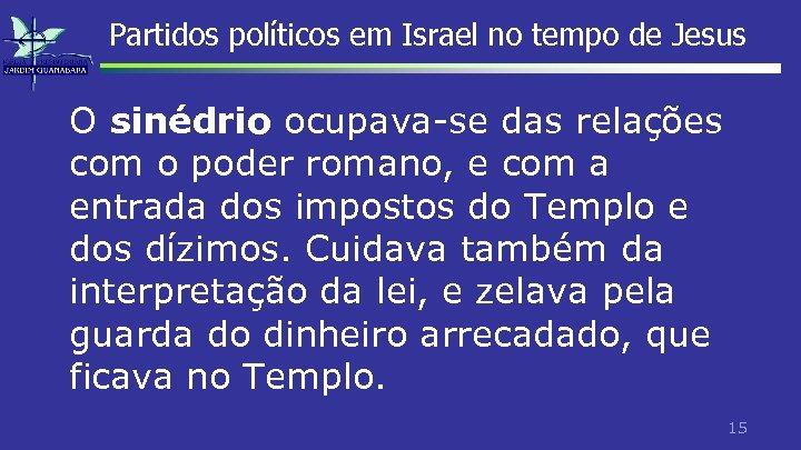 Partidos políticos em Israel no tempo de Jesus O sinédrio ocupava-se das relações com