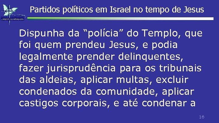 """Partidos políticos em Israel no tempo de Jesus Dispunha da """"polícia"""" do Templo, que"""
