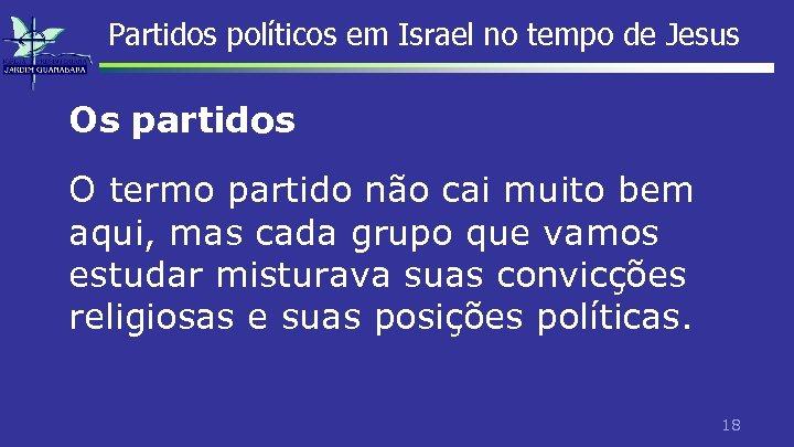Partidos políticos em Israel no tempo de Jesus Os partidos O termo partido não