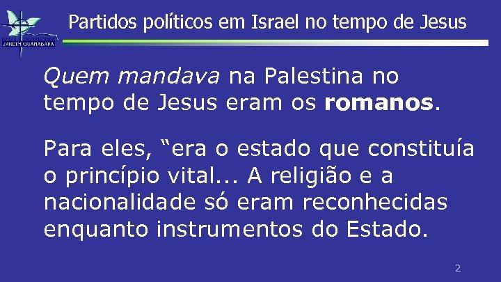 Partidos políticos em Israel no tempo de Jesus Quem mandava na Palestina no tempo