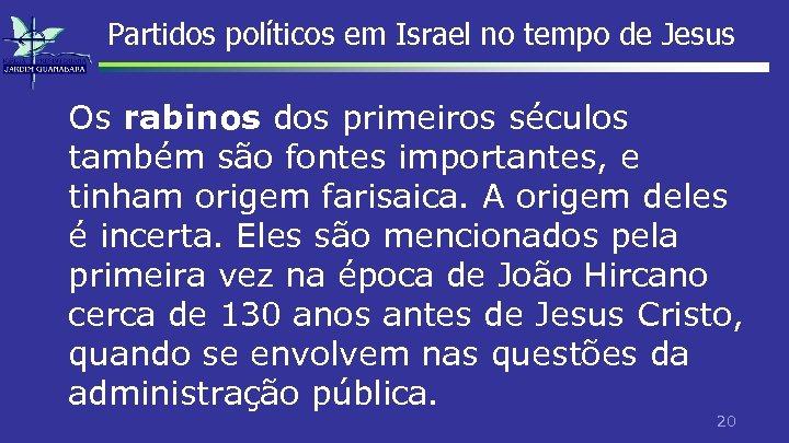 Partidos políticos em Israel no tempo de Jesus Os rabinos dos primeiros séculos também
