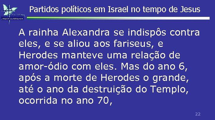 Partidos políticos em Israel no tempo de Jesus A rainha Alexandra se indispôs contra