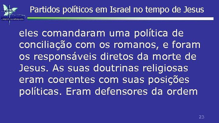Partidos políticos em Israel no tempo de Jesus eles comandaram uma política de conciliação