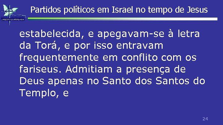 Partidos políticos em Israel no tempo de Jesus estabelecida, e apegavam-se à letra da