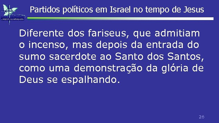 Partidos políticos em Israel no tempo de Jesus Diferente dos fariseus, que admitiam o