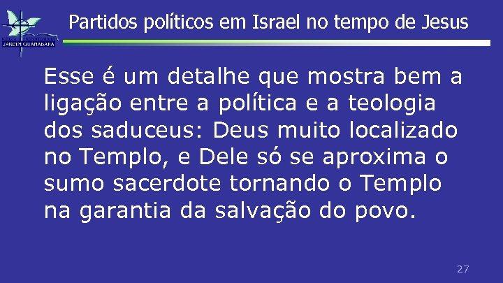 Partidos políticos em Israel no tempo de Jesus Esse é um detalhe que mostra