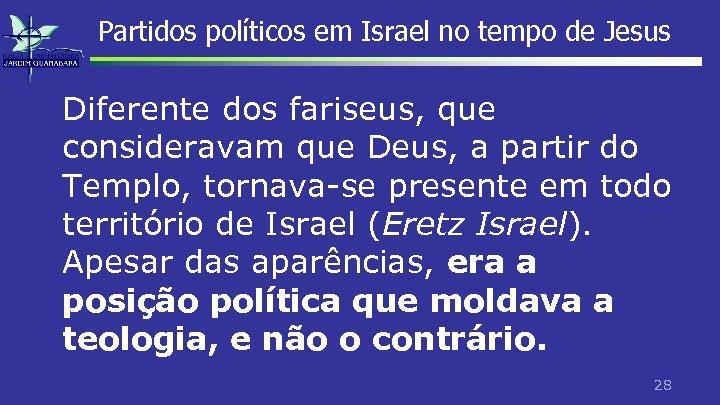 Partidos políticos em Israel no tempo de Jesus Diferente dos fariseus, que consideravam que