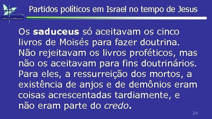 Partidos políticos em Israel no tempo de Jesus Os saduceus só aceitavam os cinco