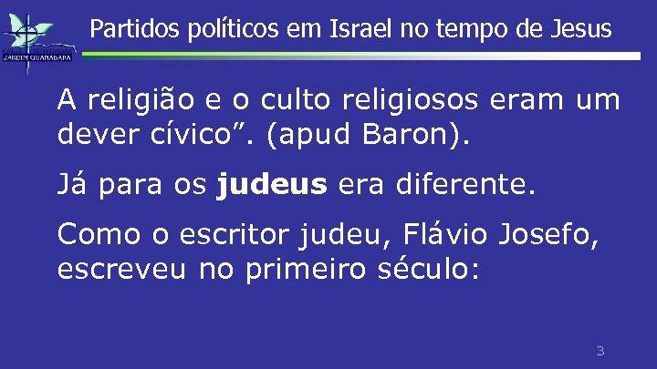 Partidos políticos em Israel no tempo de Jesus A religião e o culto religiosos