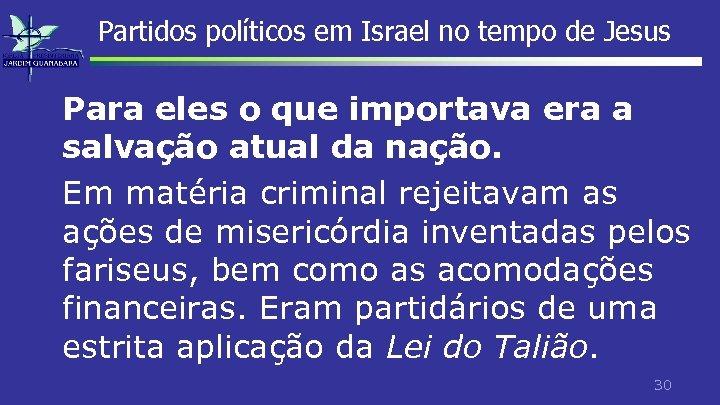 Partidos políticos em Israel no tempo de Jesus Para eles o que importava era