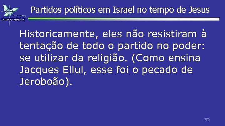 Partidos políticos em Israel no tempo de Jesus Historicamente, eles não resistiram à tentação