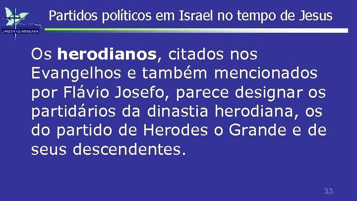 Partidos políticos em Israel no tempo de Jesus Os herodianos, citados nos Evangelhos e
