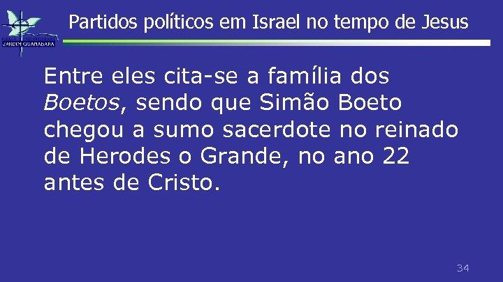 Partidos políticos em Israel no tempo de Jesus Entre eles cita-se a família dos
