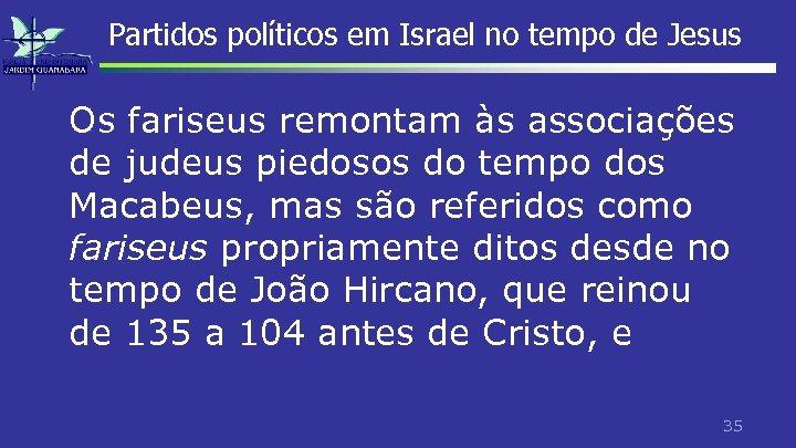 Partidos políticos em Israel no tempo de Jesus Os fariseus remontam às associações de