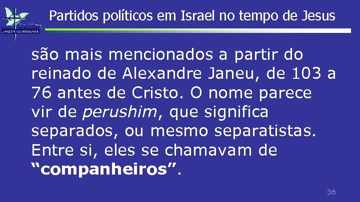 Partidos políticos em Israel no tempo de Jesus são mais mencionados a partir do