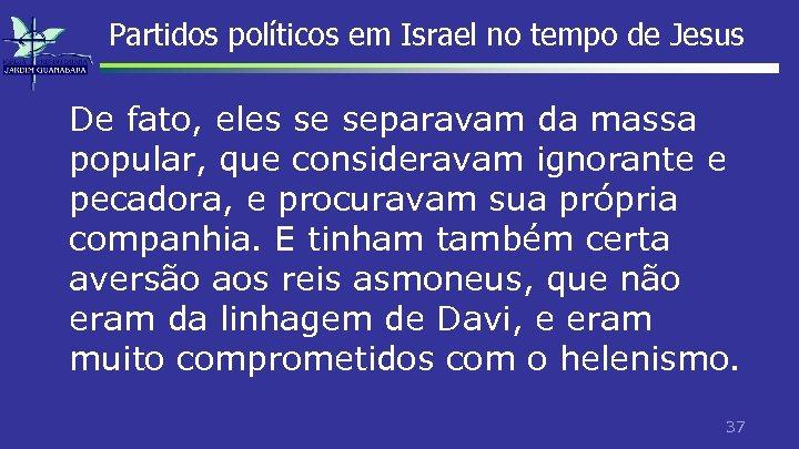 Partidos políticos em Israel no tempo de Jesus De fato, eles se separavam da