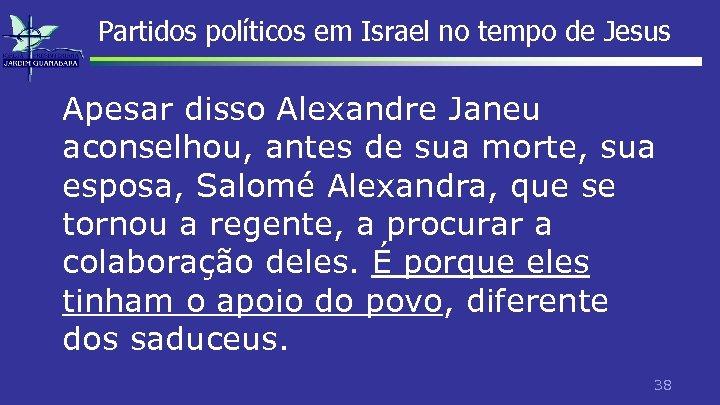 Partidos políticos em Israel no tempo de Jesus Apesar disso Alexandre Janeu aconselhou, antes