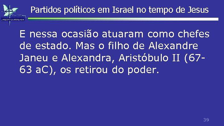 Partidos políticos em Israel no tempo de Jesus E nessa ocasião atuaram como chefes