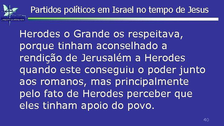 Partidos políticos em Israel no tempo de Jesus Herodes o Grande os respeitava, porque