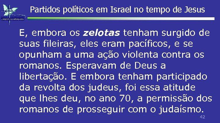 Partidos políticos em Israel no tempo de Jesus E, embora os zelotas tenham surgido