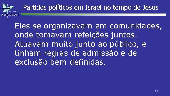 Partidos políticos em Israel no tempo de Jesus Eles se organizavam em comunidades, onde