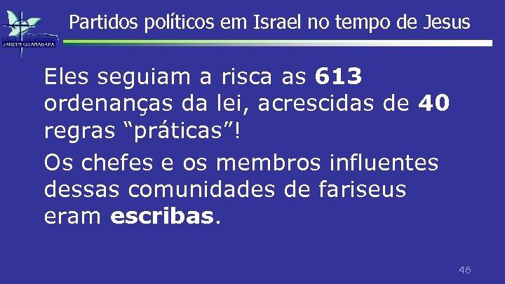 Partidos políticos em Israel no tempo de Jesus Eles seguiam a risca as 613