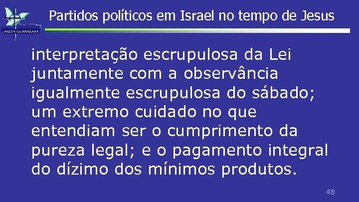 Partidos políticos em Israel no tempo de Jesus interpretação escrupulosa da Lei juntamente com