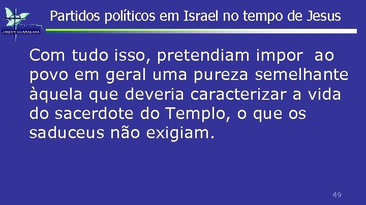 Partidos políticos em Israel no tempo de Jesus Com tudo isso, pretendiam impor ao