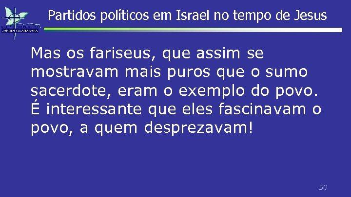 Partidos políticos em Israel no tempo de Jesus Mas os fariseus, que assim se