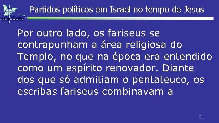 Partidos políticos em Israel no tempo de Jesus Por outro lado, os fariseus se