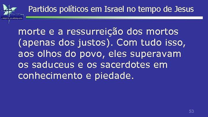 Partidos políticos em Israel no tempo de Jesus morte e a ressurreição dos mortos