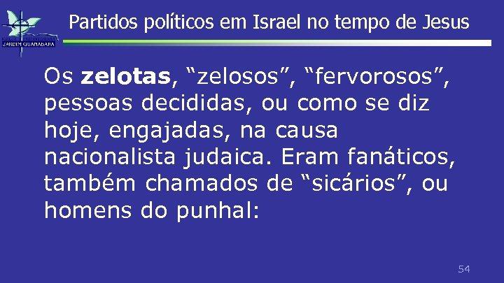 """Partidos políticos em Israel no tempo de Jesus Os zelotas, """"zelosos"""", """"fervorosos"""", pessoas decididas,"""